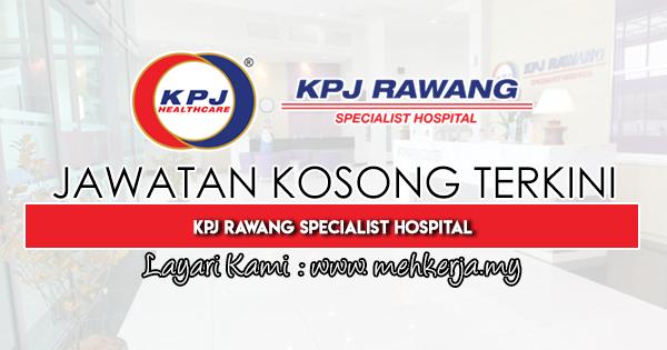 Jawatan Kosong Terkini 2019 di KPJ Rawang Specialist Hospital Sdn Bhd