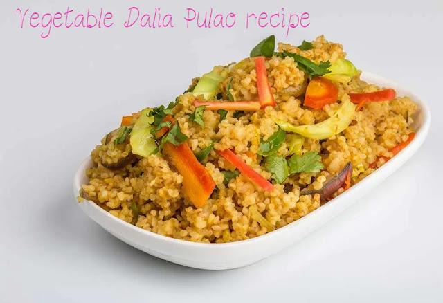 Dalia Pulao – Vegetable Dalia Pulao recipe makes at home
