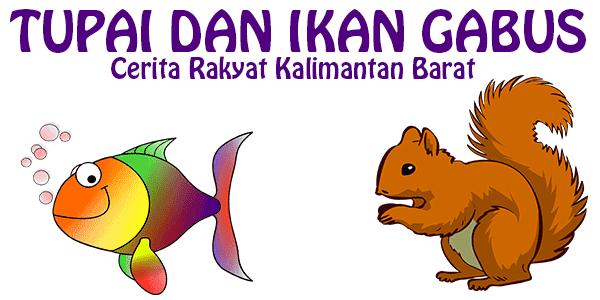 Tupai Dan Ikan Gabus, Cerita Kalimantan Barat