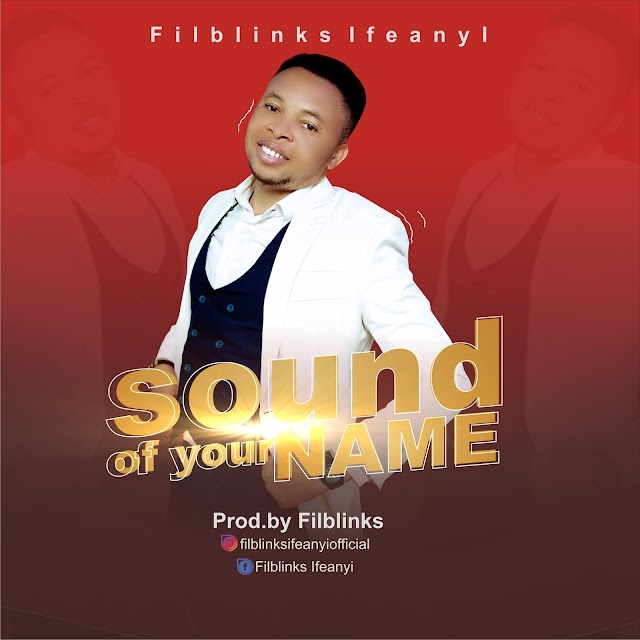 [Free Download] Filblinks Ifeanyi – Sound Of Your Name