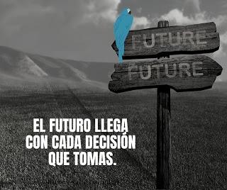 El futuro llega con cada decisión que tomas.