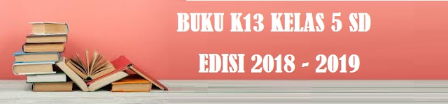 diatur melalui Peraturan Menteri Pendidikan dan Kebudayaan Nomor  BUKU SISWA DAN BUKU GURU KELAS 5 SD MI KURIKULUM 2013 EDISI REVISI 2018-2019