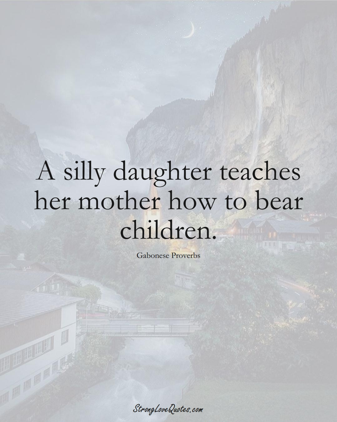 A silly daughter teaches her mother how to bear children. (Gabonese Sayings);  #AfricanSayings