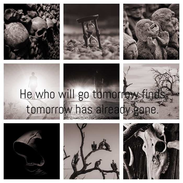 He who will go tomorrow finds tomorrow has already gone