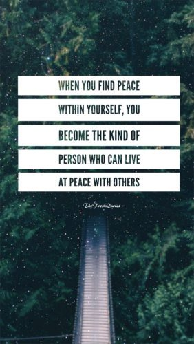 When-you-find-peace-within-yourself-you-become-the-kind-of-person-who-can-live-at-peace-with-others-yoga quotes about peace and life
