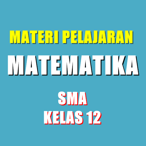Materi Pelajaran Matematika SMA Semester 1/2 Kelas 12