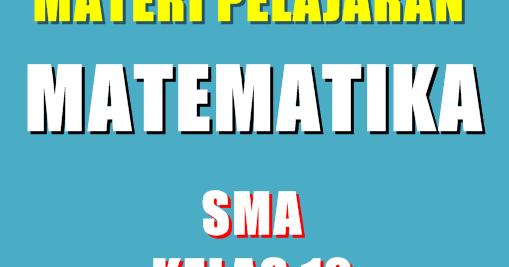 Download Materi Pelajaran Matematika Sma Semester 1 2 Kelas 12