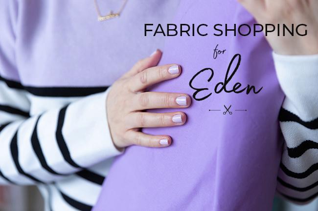 Fabric Shopping for Eden