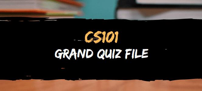 CS101 GRAND QUIZ FILE