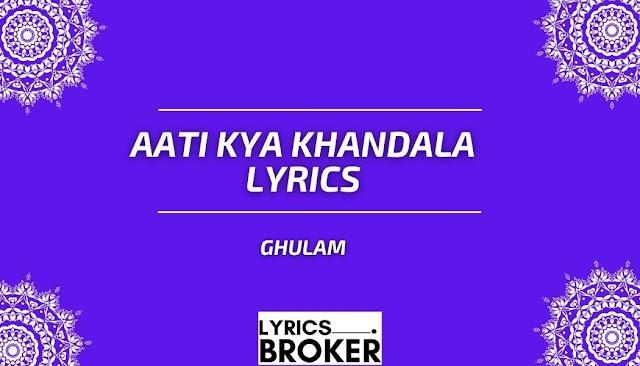 Aati Kya Khandala Lyrics - Ghulam - Hindi Movie Song
