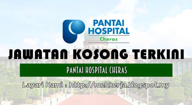 Jawatan Kosong Terkini 2016 di Pantai Hospital Cheras