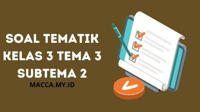 Soal Tematik Kelas 3 Tema 3 Subtema 2