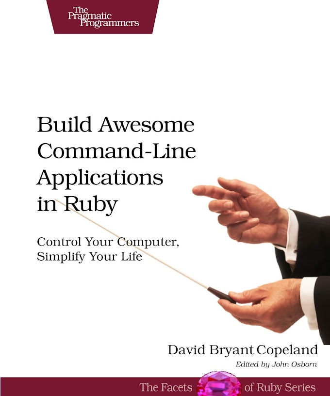 Build Awesome Command - Line Applications in Ruby, David Bryant Copeland