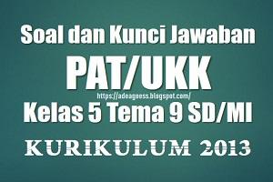 Download Soal dan Kunci Jawaban PAT/UKK Kelas 5 Tema 9 SD/MI Kurikulum 2013