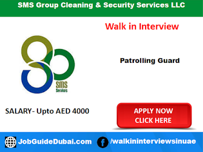 Walk in Interview in dubai at SMS Group Cleaning and Security Services LLC for Patrolling Guard