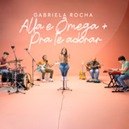 Alfa E Ômega / Pra Te Adorar – Gabriela Rocha