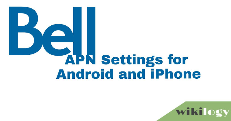 Bell APN Settings for Android & iPhone