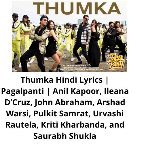 Thumka Hindi Lyrics | Pagalpanti | Anil Kapoor, Ileana D'Cruz, John Abraham, Arshad Warsi, Pulkit Samrat, Urvashi Rautela, Kriti Kharbanda, and Saurabh Shukla