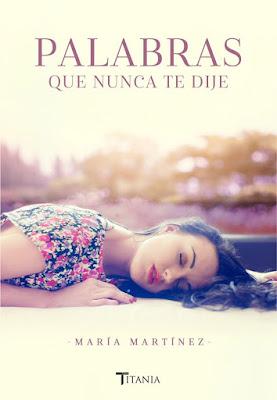 LIBRO - Palabras que nunca te dije María Martínez (Titania - 2017) Literatura - Novela Romántica COMPRAR ESTE LIBRO EN AMAZON ESPAÑA