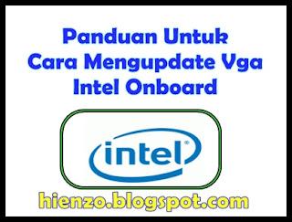 Panduan Untuk Cara Update Driver Vga Onboard Intel
