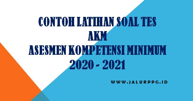 Soal akm di asesmen nasional 2021 akan sangat berbeda dengan soal un, lho. Contoh Latihan Soal Tes Akm Asesmen Kompetensi Minimum 2020 2021 Jalurppg Id