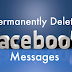 How to Delete Messages Permanently From Facebook