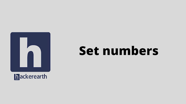 HackerEarth Set numbers problem solution