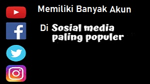 Memiliki Banyak Akun Media Sosial Populer
