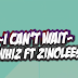 """I Can't Wait"" - Olawhiz Ft Zinoleesky"