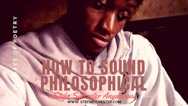 How To Sound Philosophical | Stefn Sylvester Anyatonwu