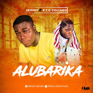 MUSIC: Seventy Ft E.T.C Collabo - Alubarika