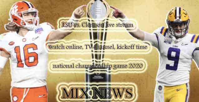 LSU, Clemson,live stream,watch online,TV channel,kickoff time,natio,game 2020nal championship,