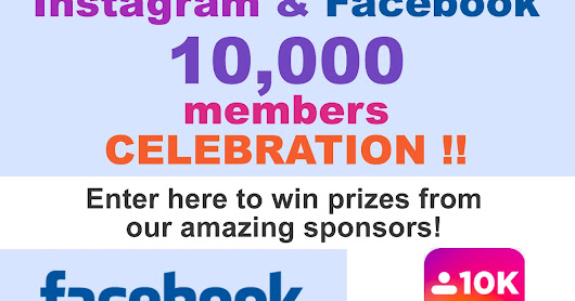 "The BIG ""10,000 Members on Facebook and Instagram"" ENTRY POST!"