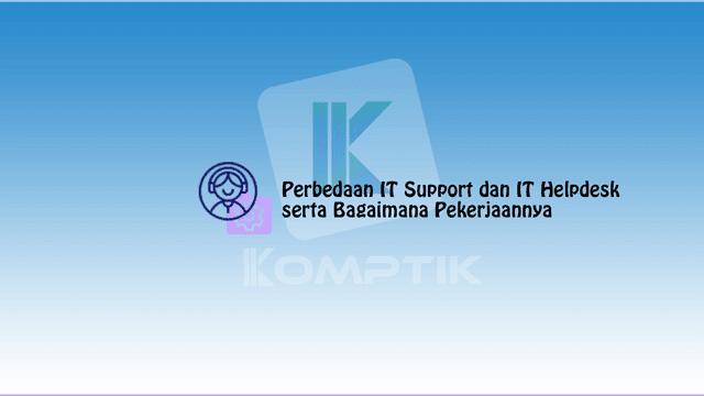 Perbedaan IT Support dan IT Helpdesk serta Bagaimana Pekerjaannya