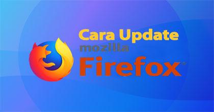 Cara Mudah Update Browser Mozilla Firefox ke Versi Terbaru