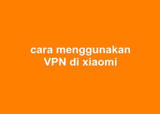 cara menggunakan vpn di xiaomi