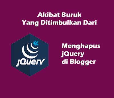 Akibat Buruk Yang Ditimbulkan Dari Menghapus jQuery di Blogger