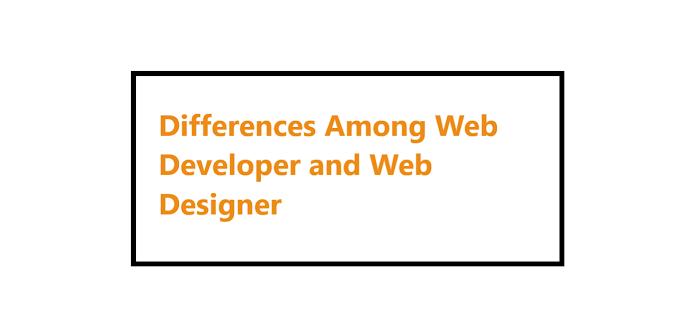 Differences Among Web Developer and Web Designer