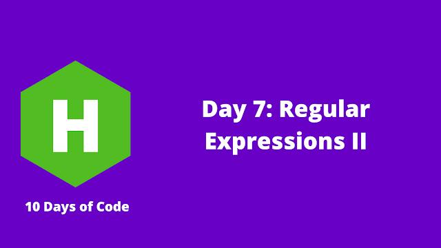 HackerRank Day 7: Regular Expressions II problem solution