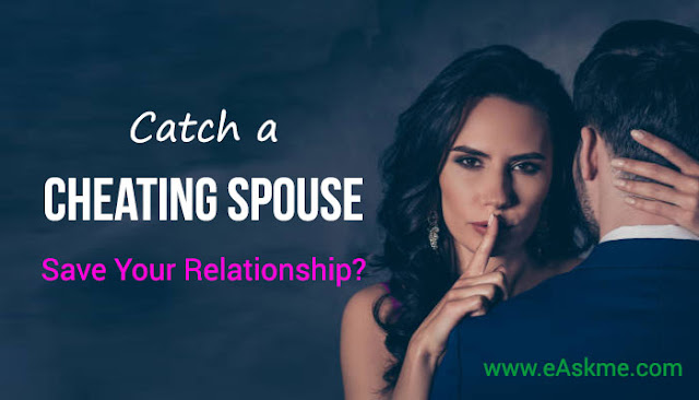 Catch a Cheating Spouse- How to Save Your Relationship?: eAskme