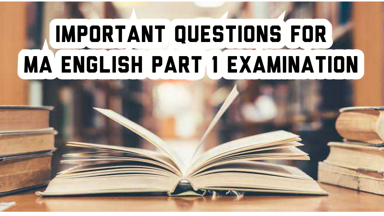 IMPORTANT QUESTIONS FOR M.A. ENGLISH PART I ANNUAL EXAMINATION 2021