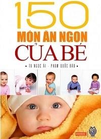 150 Món Ăn Ngon Cho Của Bé - Tạ Ngọc Ái, Phạm Quốc Bảo