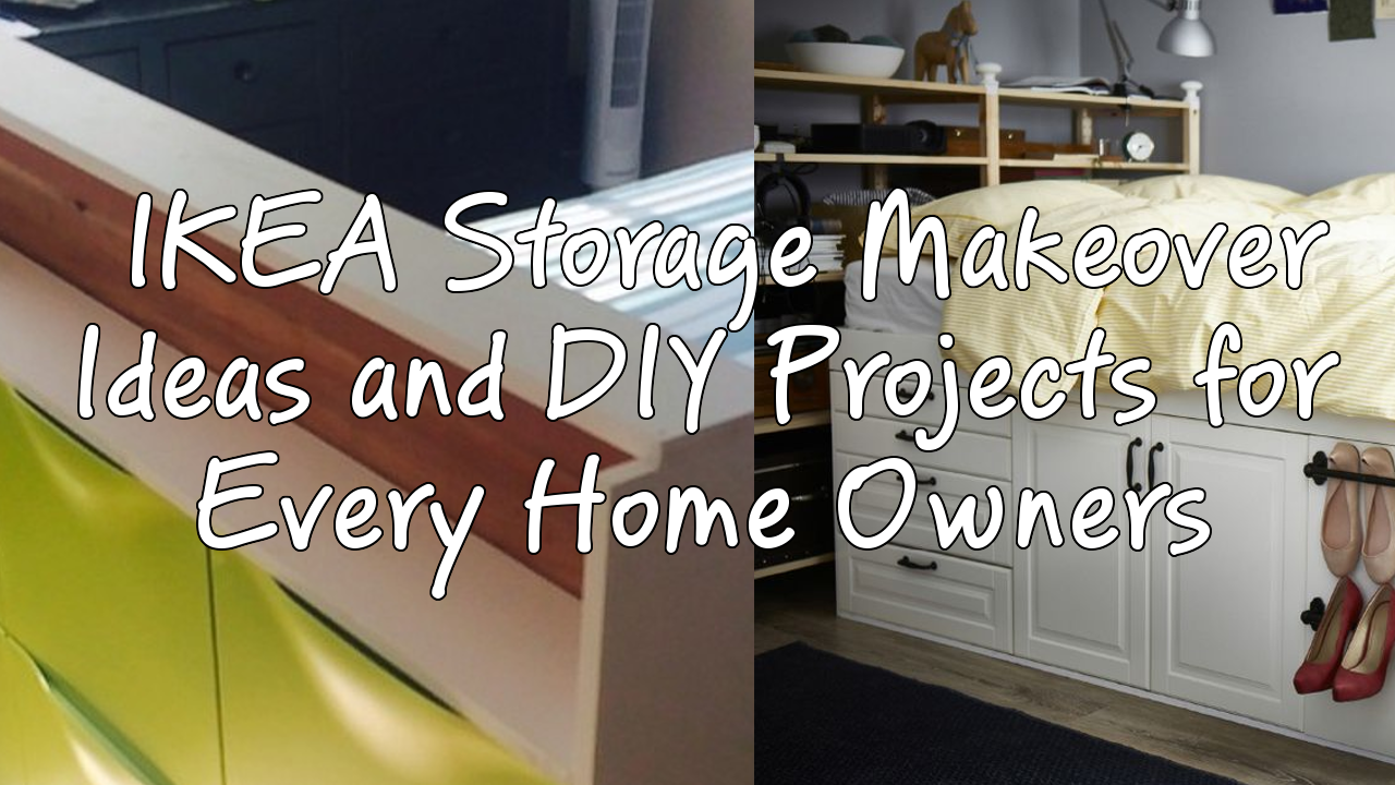 IKEA Storage Makeover Ideas and DIY Projects for Every Home Owners