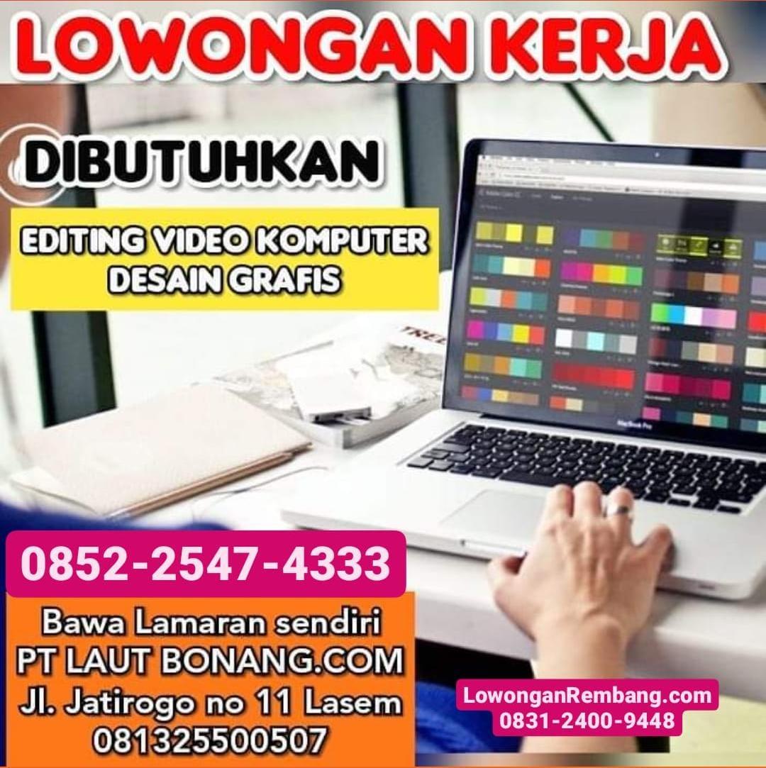 Lowongan Kerja Editing Video Komputer Dan Desain Grafis PT Laut Bonang Com Lasem Rembang