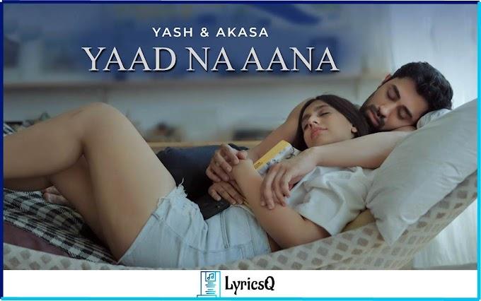 YAAD NA AANA LYRICS - Yash Narvekar, Akasa
