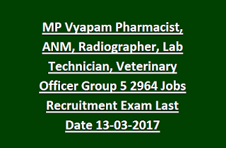 MP Vyapam Pharmacist, ANM, Radiographer, Lab Technician, Veterinary Officer Group 5 2964 Govt Jobs Recruitment Exam Notification Last Date 13-03-2017