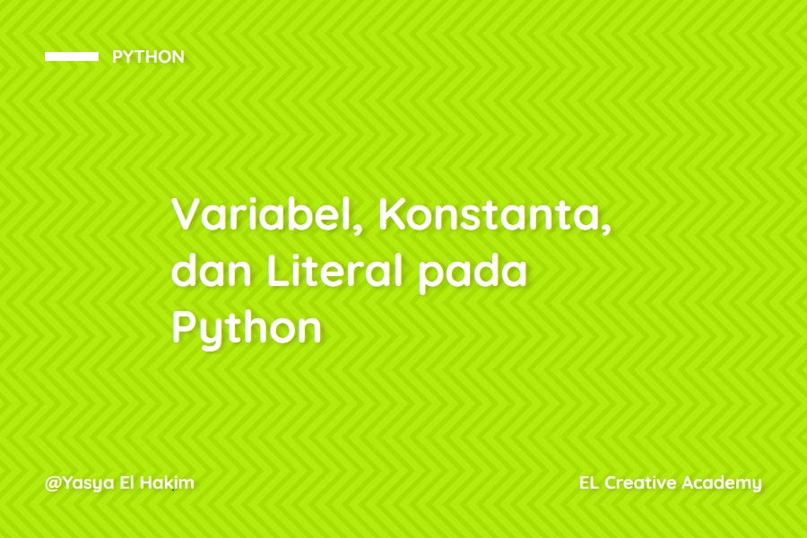 Variabel, Konstanta, dan Literal pada Python