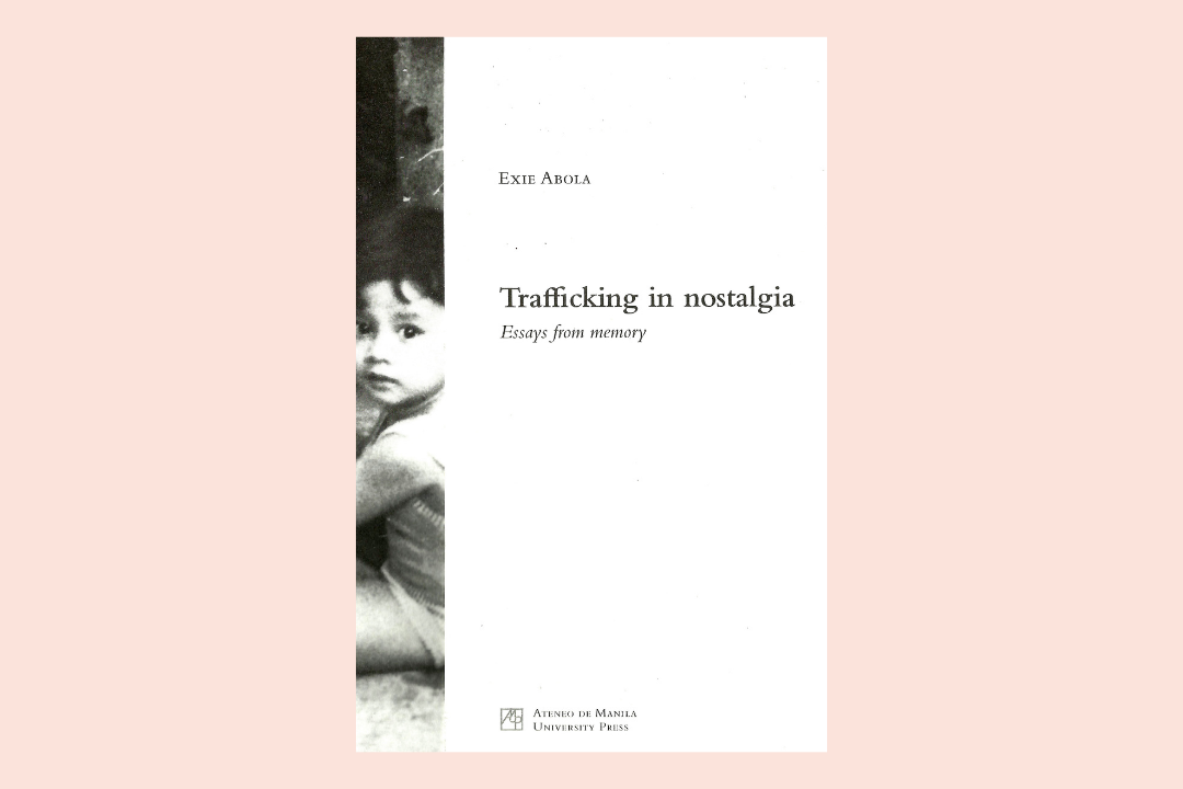 [Book Review] 'Trafficking in Nostalgia: Essays From Memory' by Exie Abola