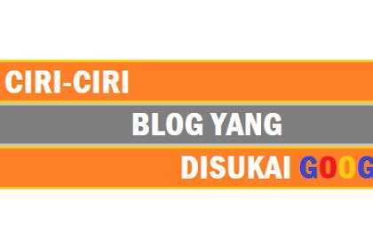 Ciri - Ciri Blog Yang Disukai Oleh Google