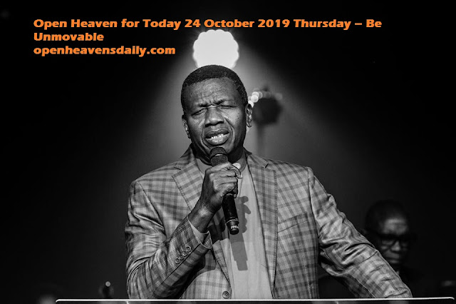 Open Heaven for Today 24 October 2019 Thursday – Be Unmovable